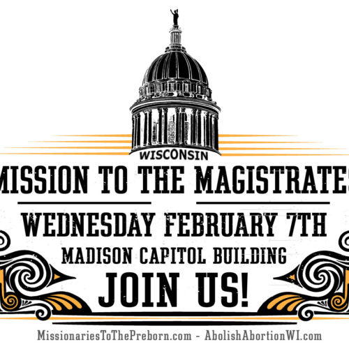AbolishAbortionWI.com - MISSION TO MAGISTRATES - Wednesday, February 7th, 2018 in Madison, Wisconsin - AAWI